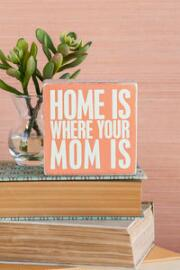 Home Is Where Your Mom Is 4x4 Plaque