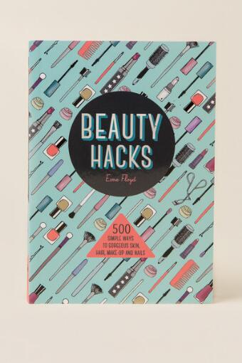 Beauty Hacks: 500 Simple Ways To Gorgeous Skin, Hair, Make-up, and Nails