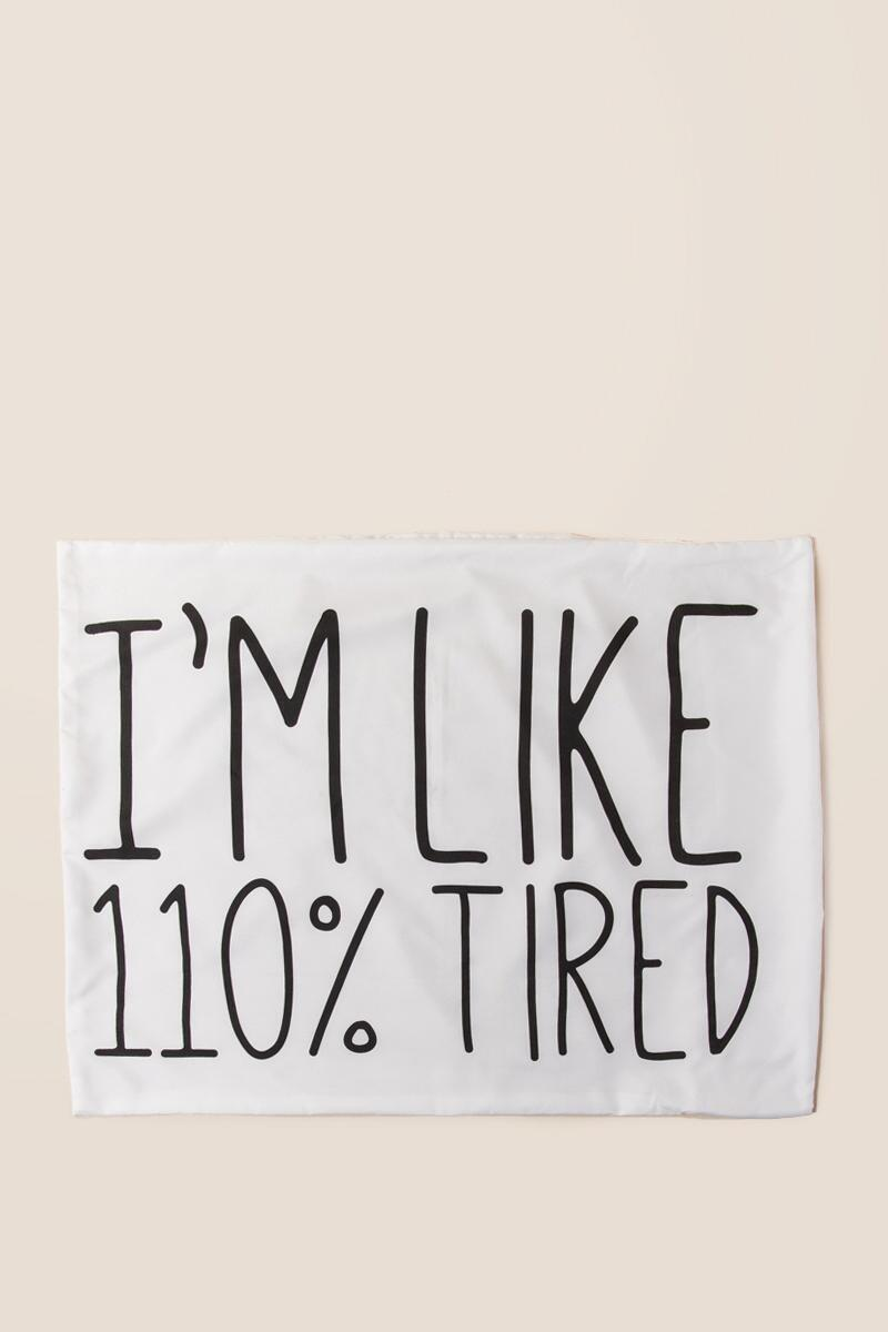 110% Tired Pillowcase-  gift-cl