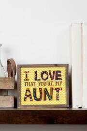 I Love That You're My Aunt Small Sign