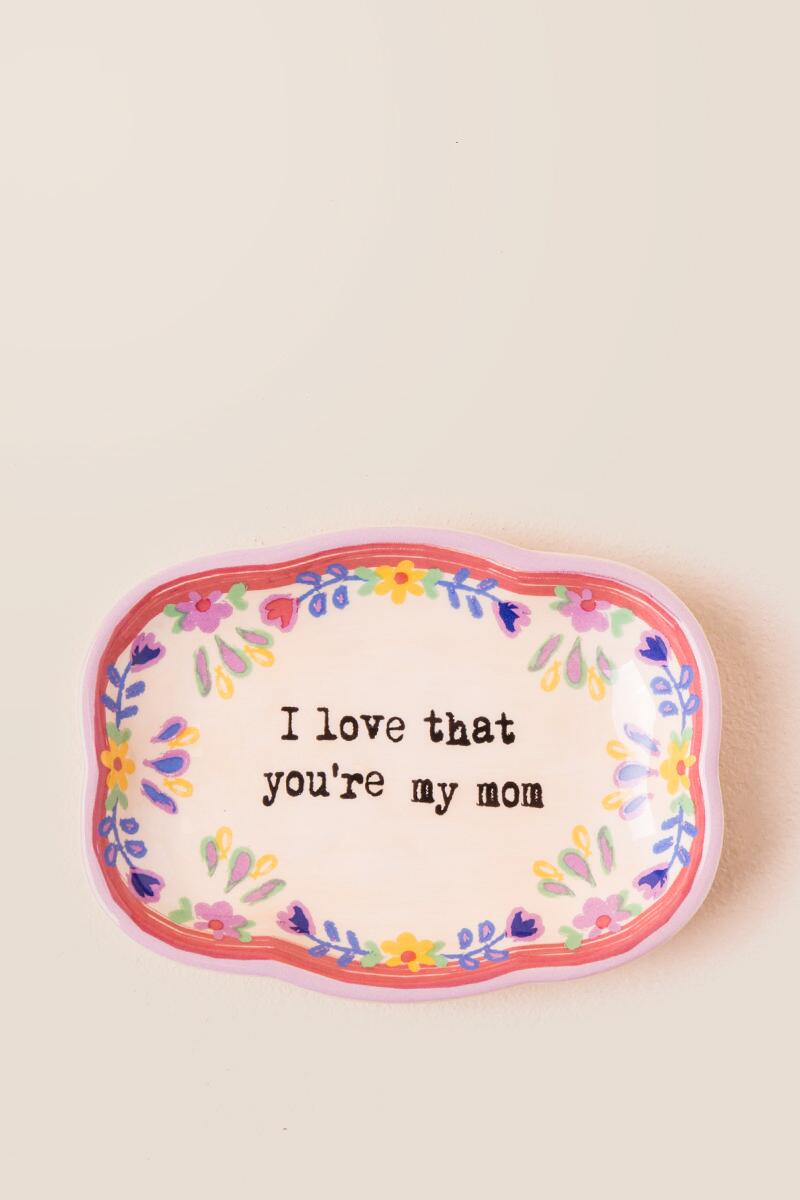 I Love That Youre My Mom Medium Artisan Trinket Dish
