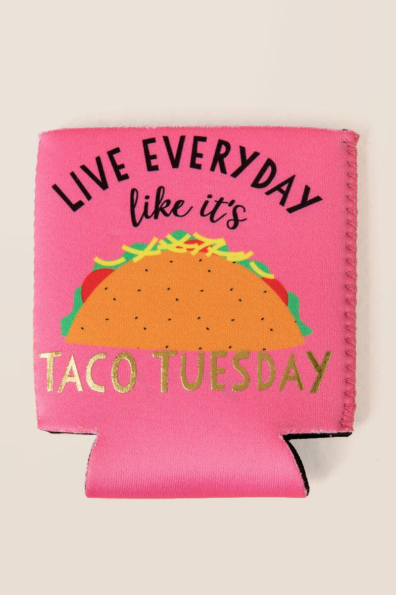 Live Everyday Like It's Taco Tuesday Coozie