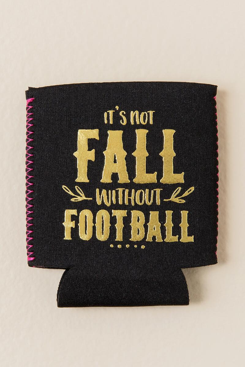 Its Not Fall Without Football Coozie