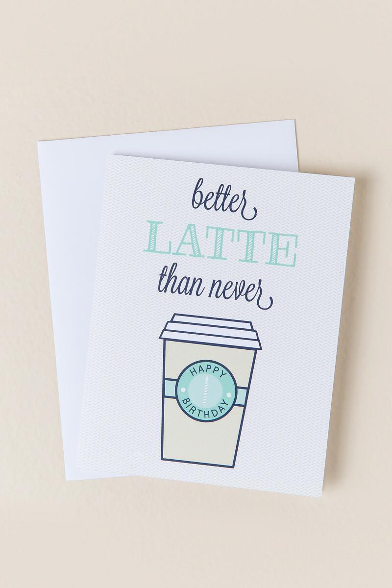 Better Latte Than Never Birthday Card