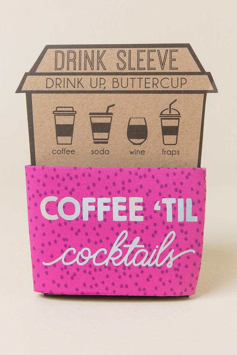Coffee Til Cocktails Drink Sleeve