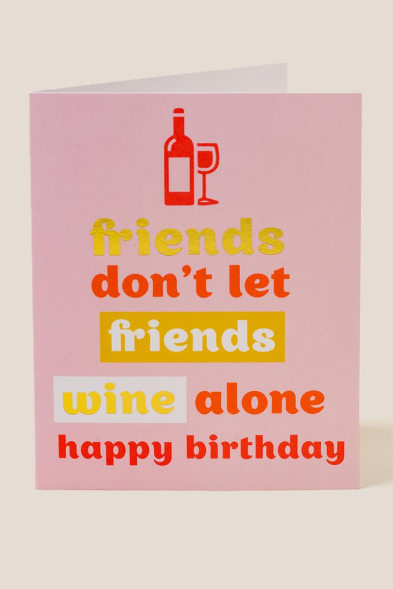 Friends Don't Let Friends Wine Alone Birthday Card- Pink