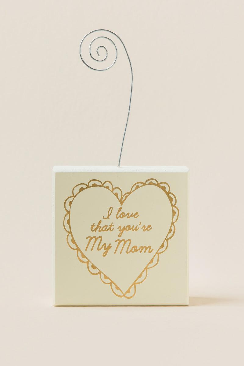 Love That You're My Mom Photo Holder-  gift-cl