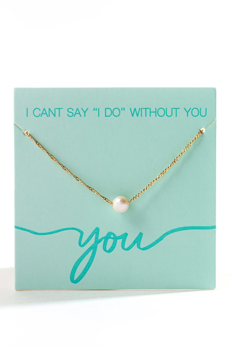 Cant Say I Do Without You Necklace